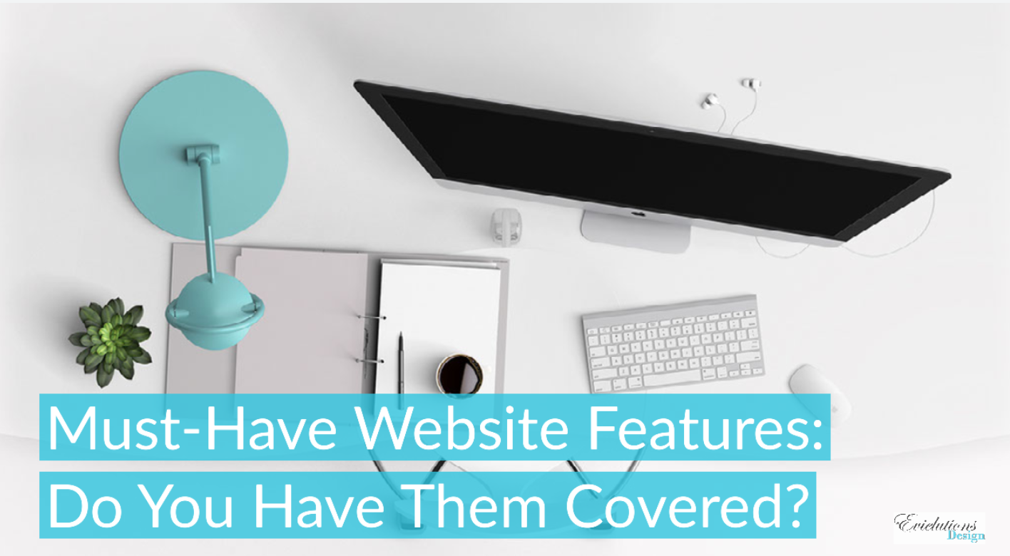 Must-Have Website Features: Do You Have Them Covered?