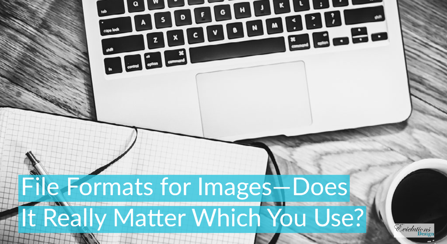 File Formats for Images—Does It Really Matter Which One You Use?