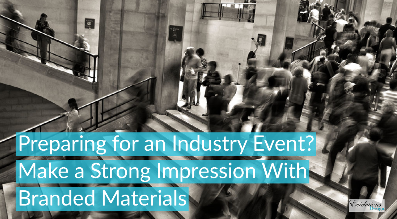 Preparing for an Industry Event? Make a Strong Impression With Branded Materials