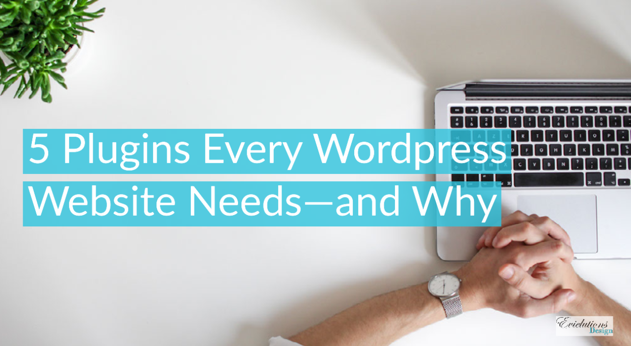 5 Plugins Every WordPress Website Needs—and Why