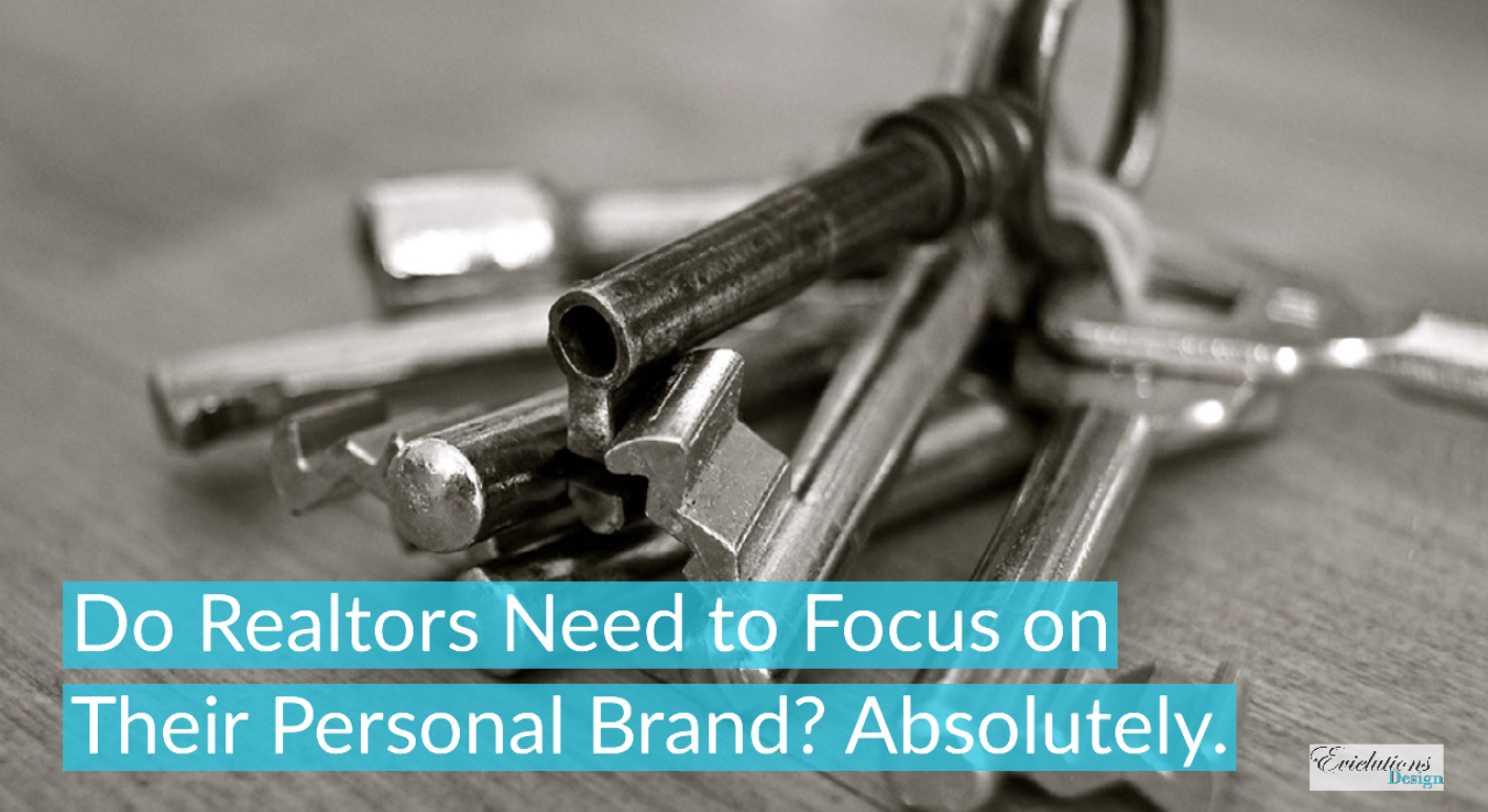 Do Realtors Need to Focus on Their Personal Brand? Absolutely.