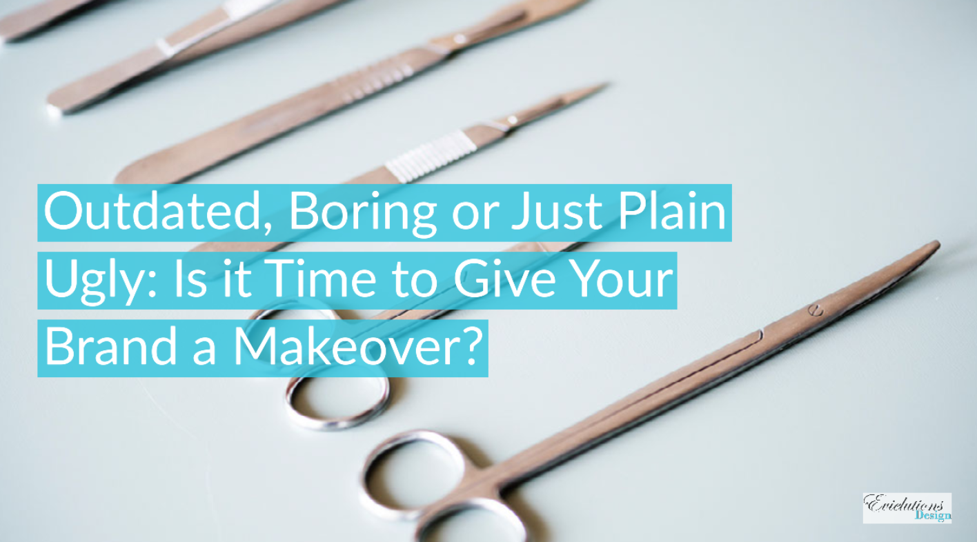 Outdated, Boring or Just Plain Ugly: Is it Time to Give Your Brand a Makeover?