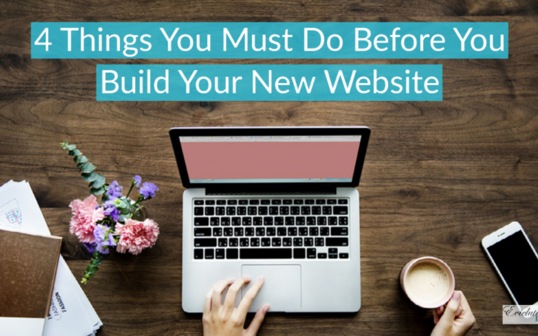 4 Things You Must Do Before You Build Your New Website