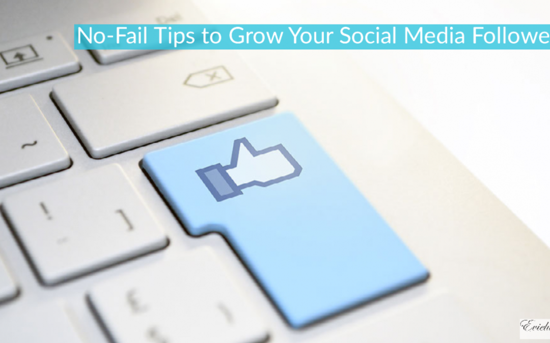 No-Fail Tips to Grow Your Social Media Followers