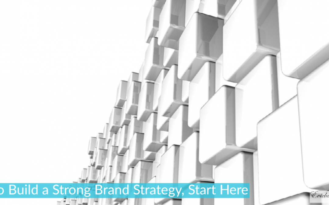 To Build a Strong Brand Strategy, Start Here