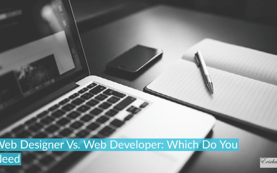 Web Designer Vs. Web Developer: Which Do You Need