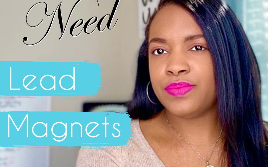 You Need a Lead Magnet For Your Biz—Here's Why!