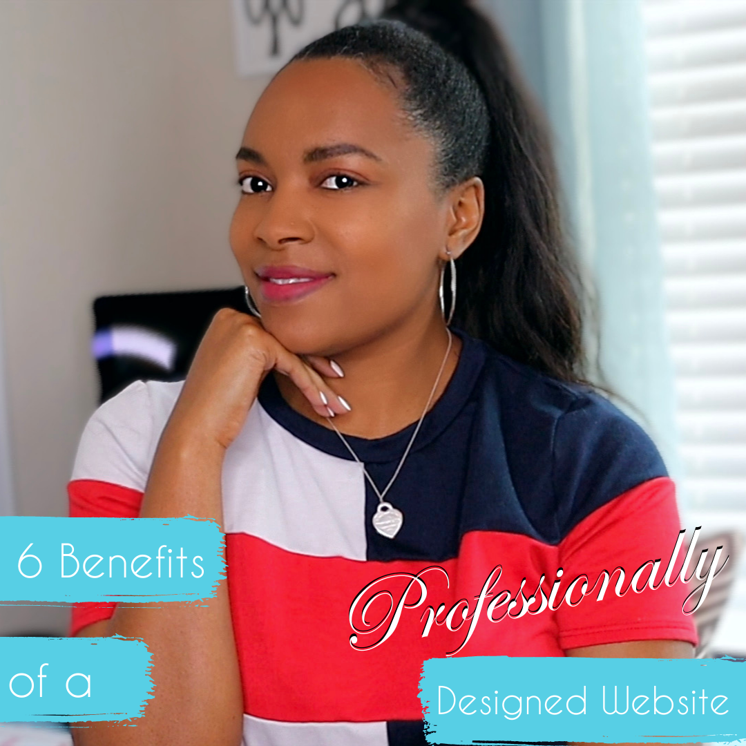 6 Ways a Professionally Designed Website Will Benefit Your Business